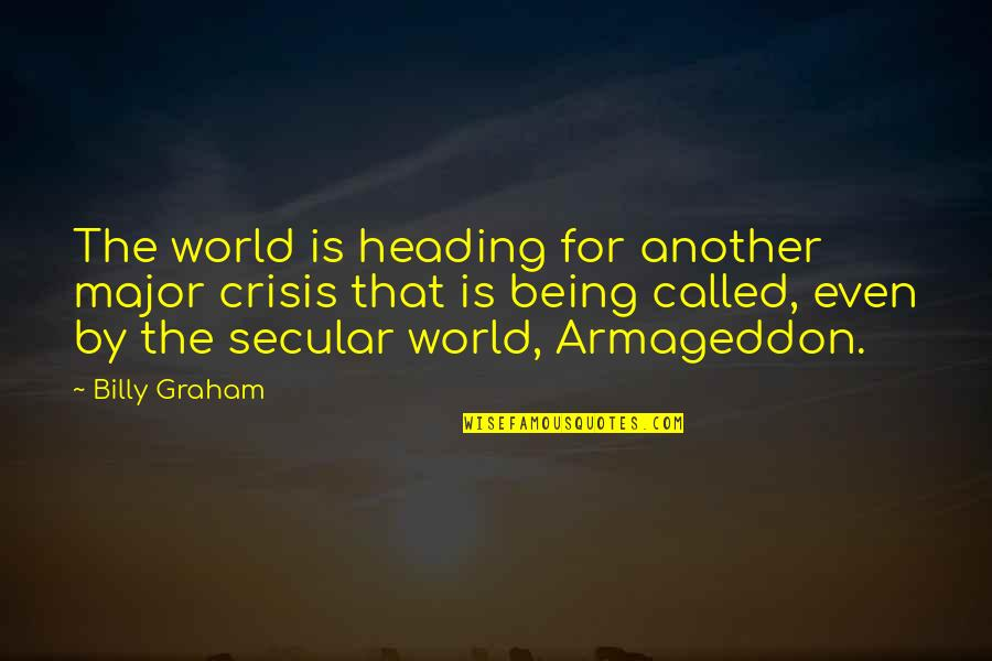 Armageddon Quotes By Billy Graham: The world is heading for another major crisis