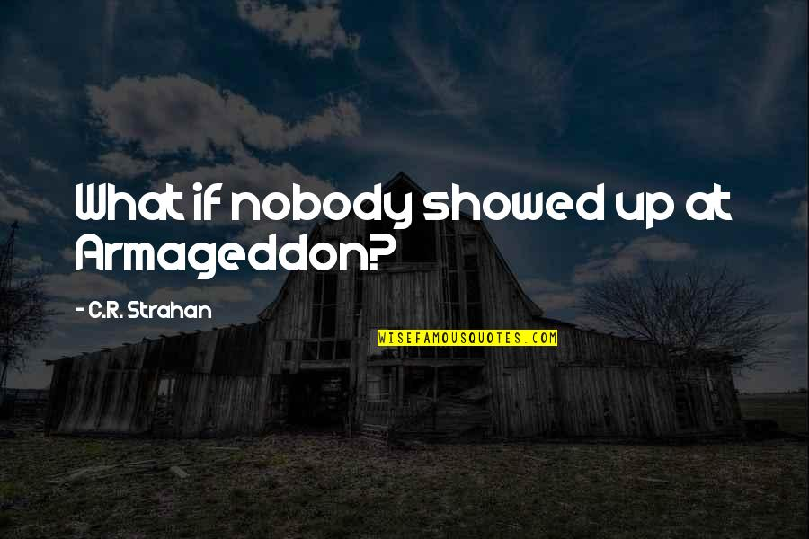 Armageddon Quotes By C.R. Strahan: What if nobody showed up at Armageddon?