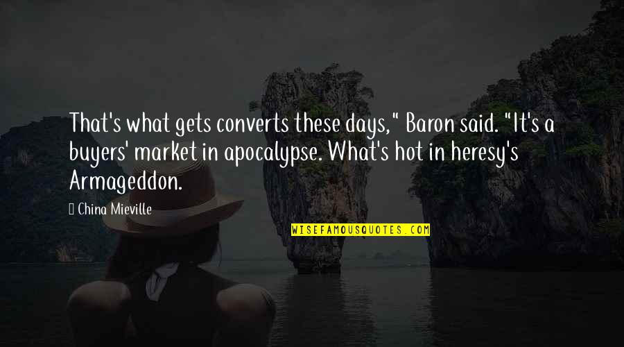 "Armageddon Quotes By China Mieville: That's what gets converts these days,"" Baron said."