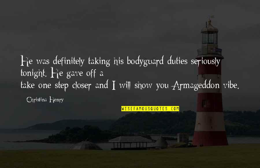 Armageddon Quotes By Christina Henry: He was definitely taking his bodyguard duties seriously