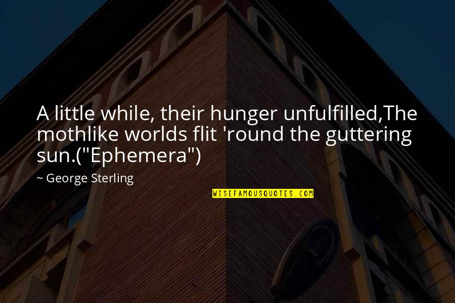 Armageddon Quotes By George Sterling: A little while, their hunger unfulfilled,The mothlike worlds