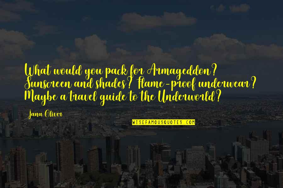 Armageddon Quotes By Jana Oliver: What would you pack for Armageddon? Sunscreen and