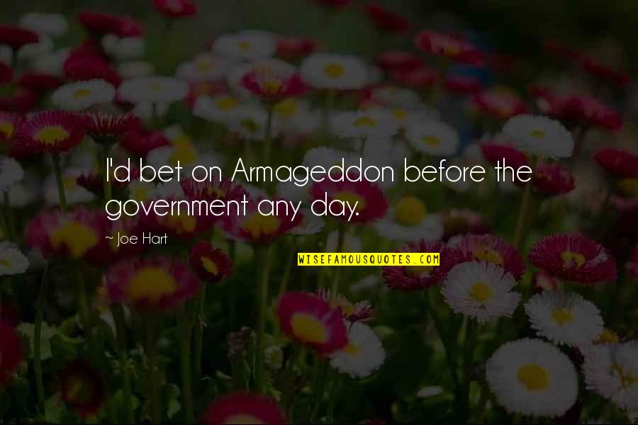 Armageddon Quotes By Joe Hart: I'd bet on Armageddon before the government any