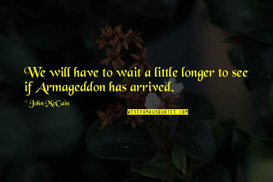 Armageddon Quotes By John McCain: We will have to wait a little longer