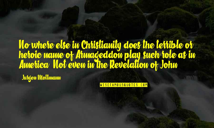 Armageddon Quotes By Jurgen Moltmann: No where else in Christianity does the terrible