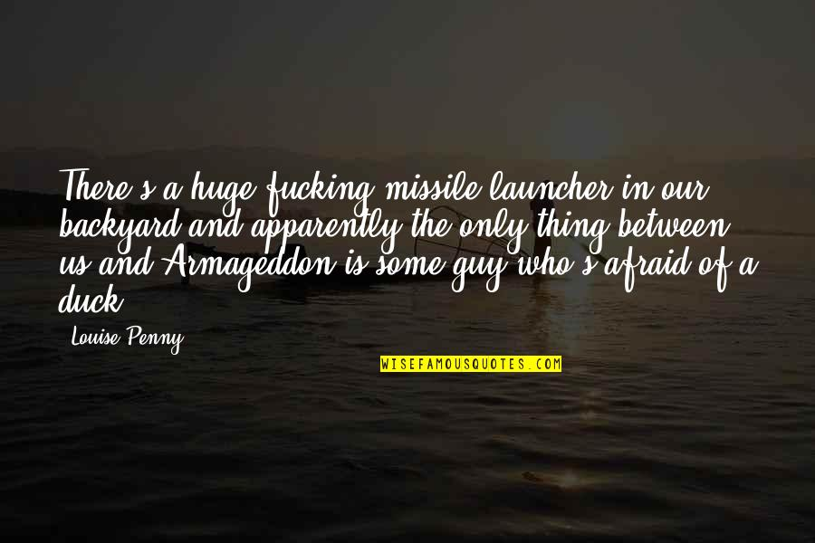 Armageddon Quotes By Louise Penny: There's a huge fucking missile launcher in our