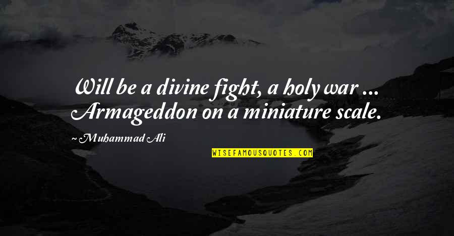 Armageddon Quotes By Muhammad Ali: Will be a divine fight, a holy war