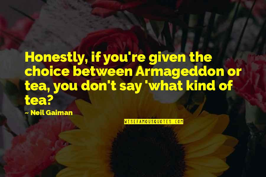 Armageddon Quotes By Neil Gaiman: Honestly, if you're given the choice between Armageddon
