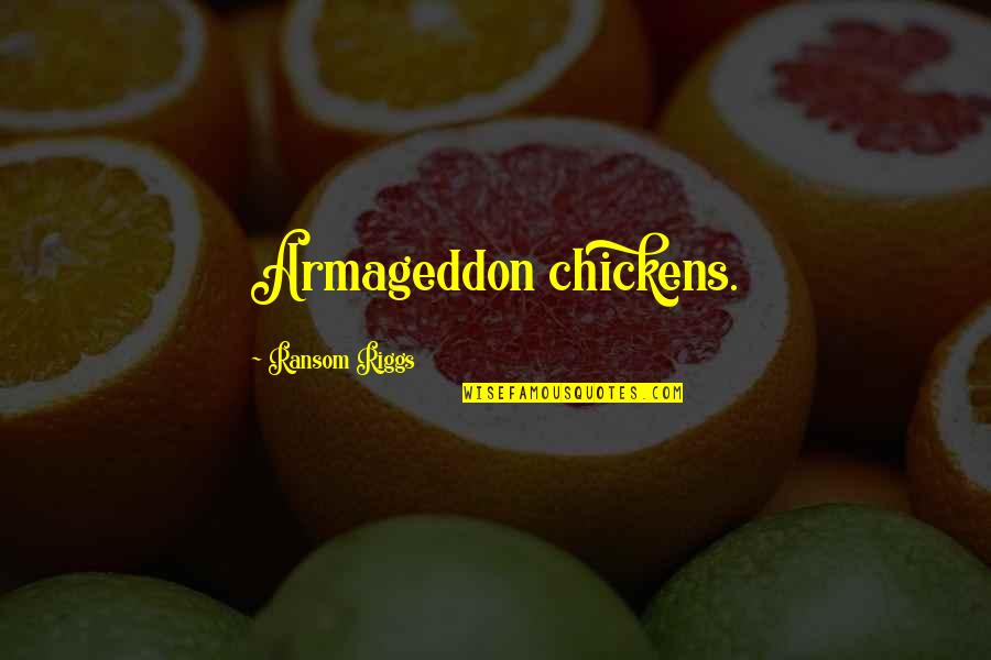 Armageddon Quotes By Ransom Riggs: Armageddon chickens.