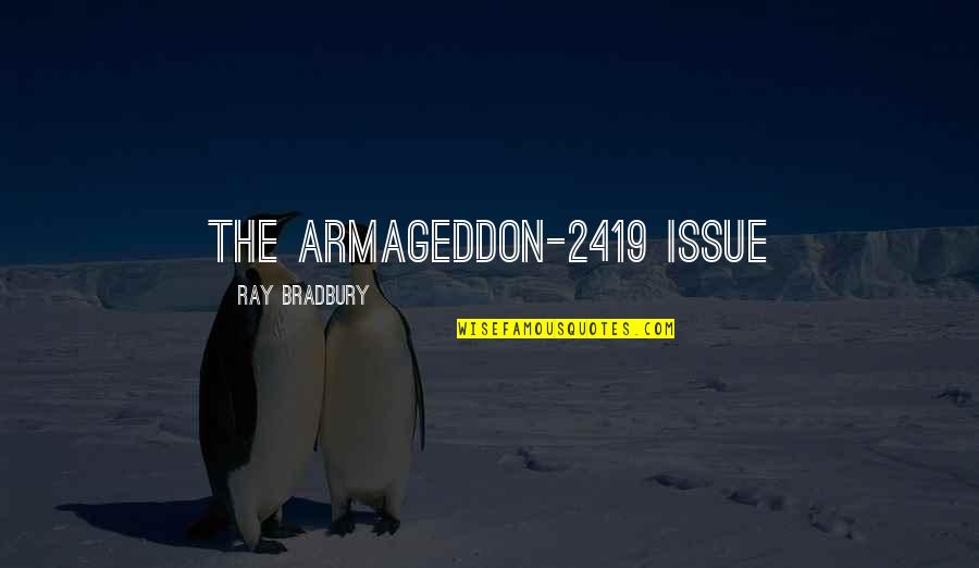 Armageddon Quotes By Ray Bradbury: THE ARMAGEDDON-2419 ISSUE