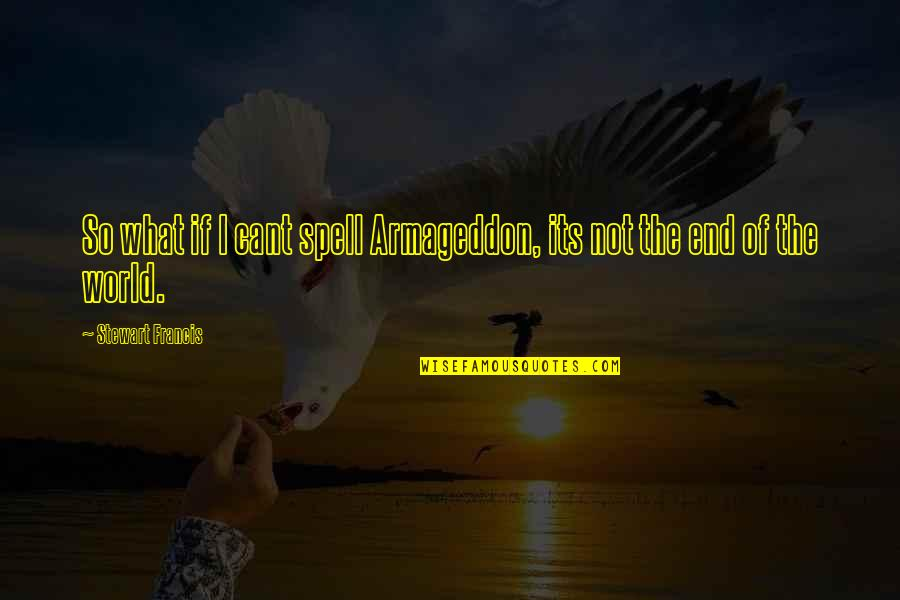 Armageddon Quotes By Stewart Francis: So what if I cant spell Armageddon, its