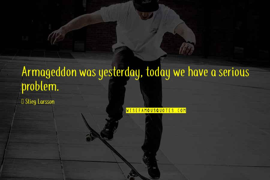 Armageddon Quotes By Stieg Larsson: Armageddon was yesterday, today we have a serious