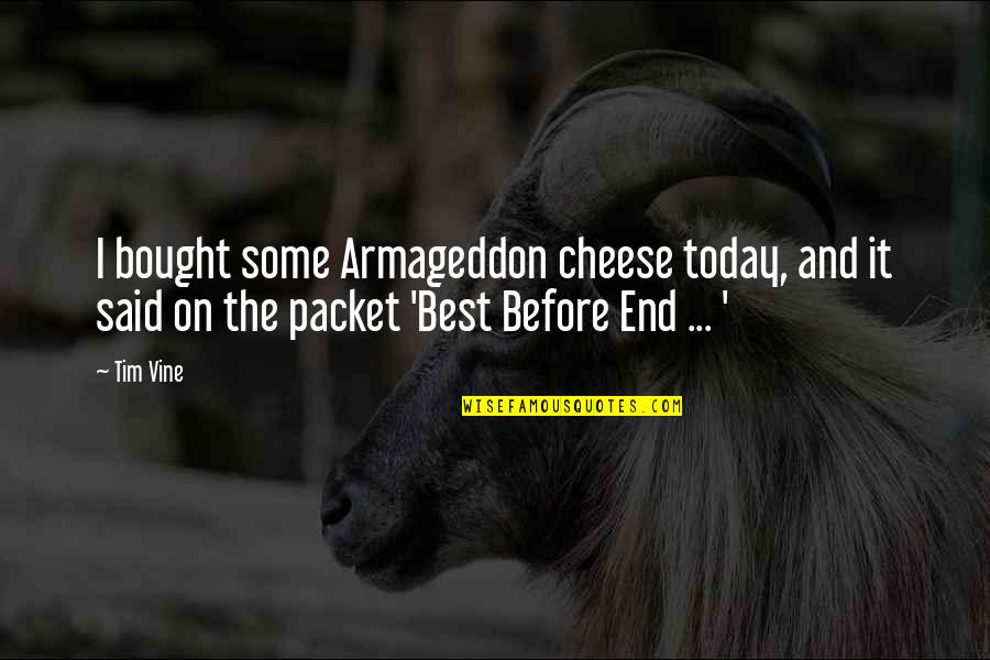 Armageddon Quotes By Tim Vine: I bought some Armageddon cheese today, and it