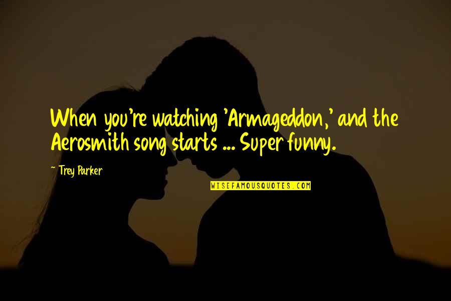Armageddon Quotes By Trey Parker: When you're watching 'Armageddon,' and the Aerosmith song
