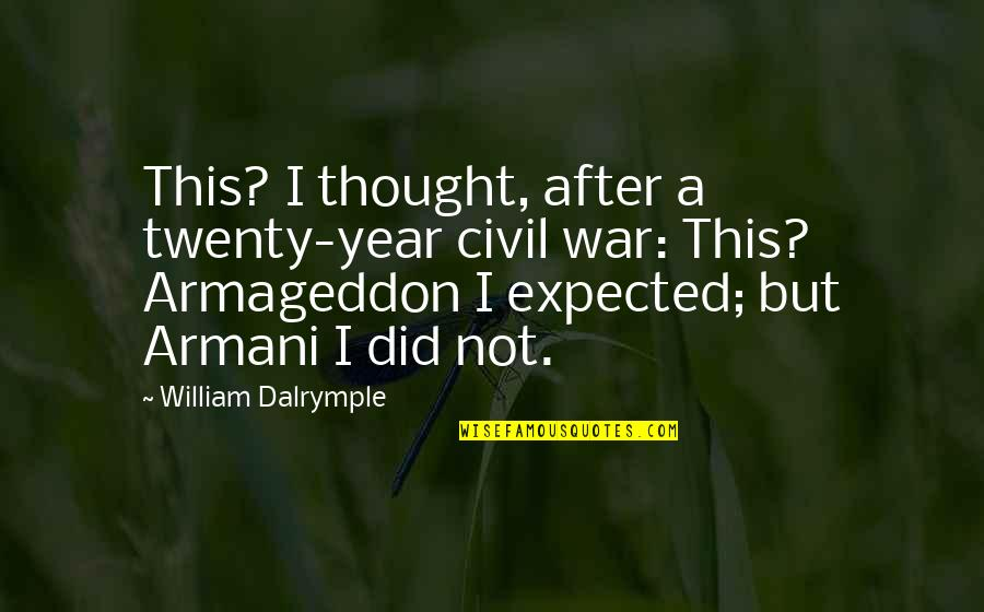Armageddon Quotes By William Dalrymple: This? I thought, after a twenty-year civil war: