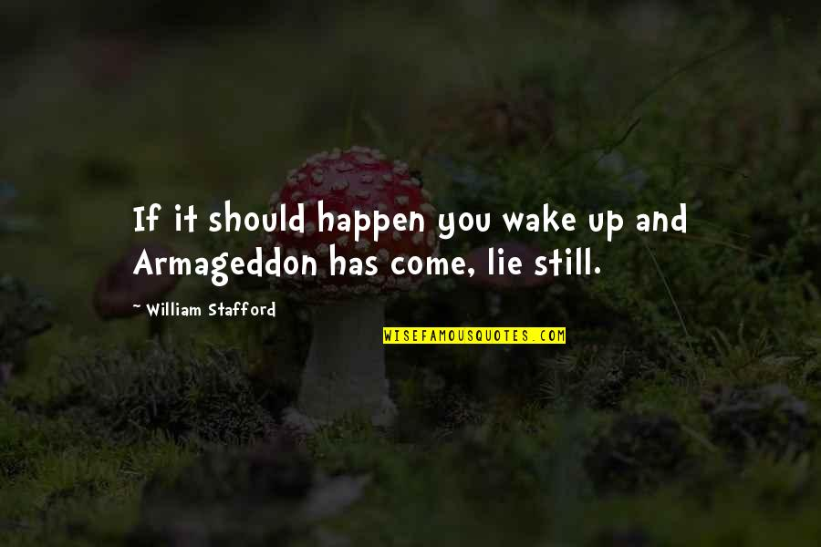 Armageddon Quotes By William Stafford: If it should happen you wake up and