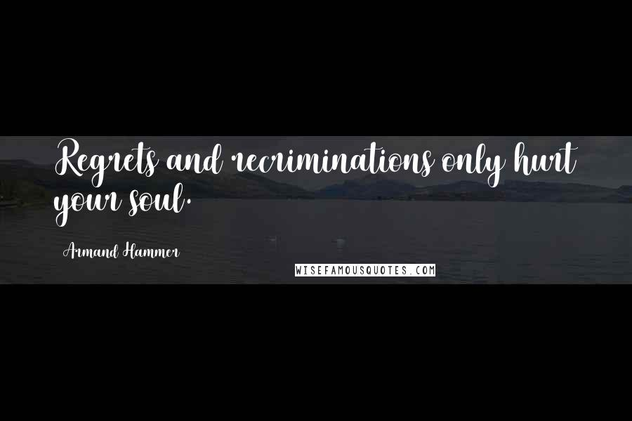 Armand Hammer quotes: Regrets and recriminations only hurt your soul.