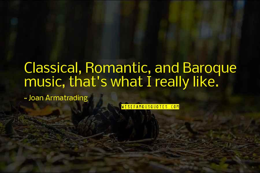 Armatrading Quotes By Joan Armatrading: Classical, Romantic, and Baroque music, that's what I