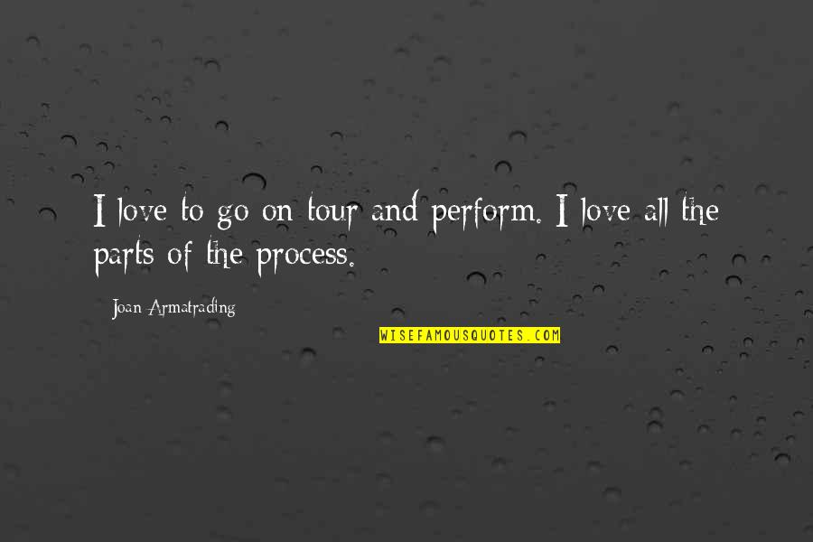 Armatrading Quotes By Joan Armatrading: I love to go on tour and perform.