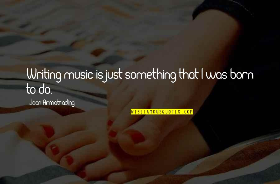 Armatrading Quotes By Joan Armatrading: Writing music is just something that I was