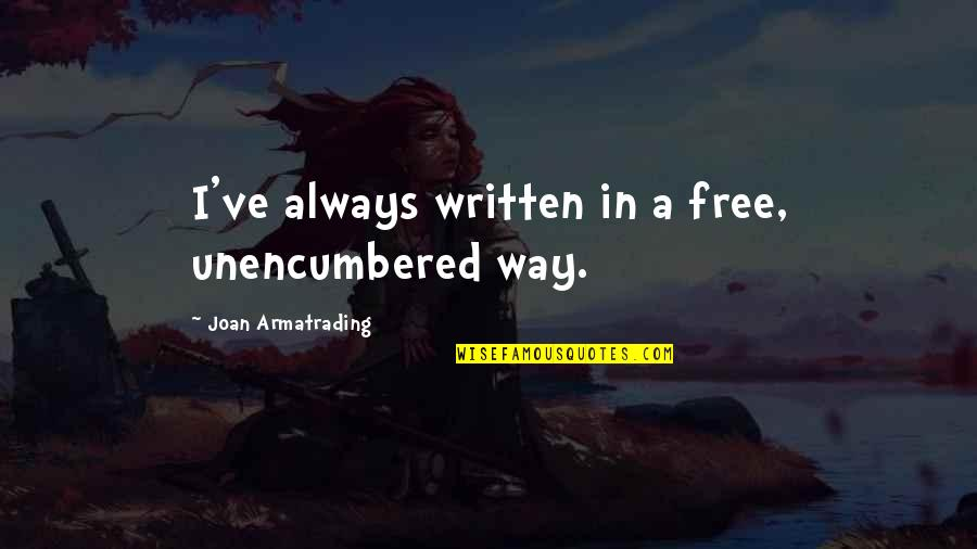 Armatrading Quotes By Joan Armatrading: I've always written in a free, unencumbered way.