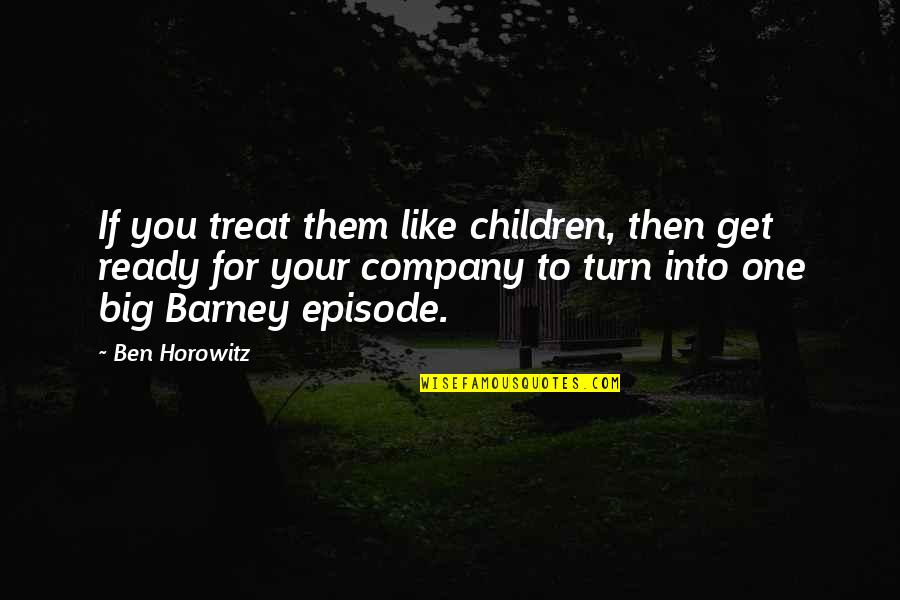 Armature Quotes By Ben Horowitz: If you treat them like children, then get
