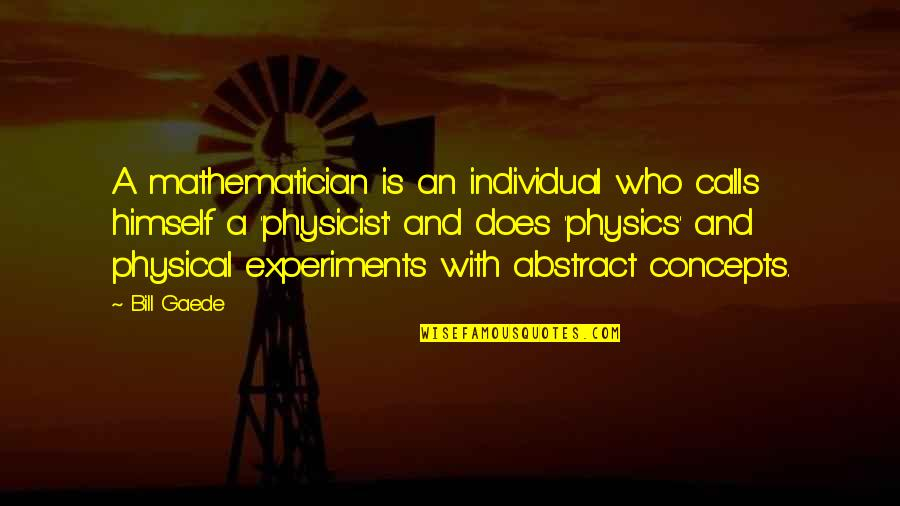 Armature Quotes By Bill Gaede: A mathematician is an individual who calls himself