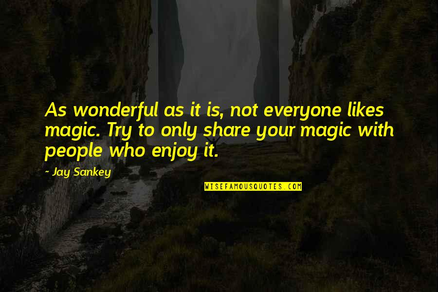 Armature Quotes By Jay Sankey: As wonderful as it is, not everyone likes