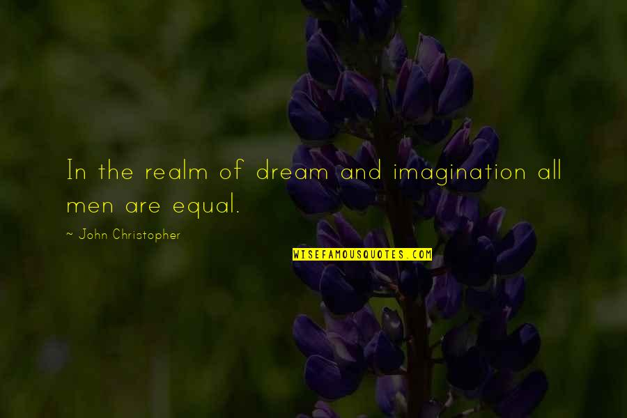 Armature Quotes By John Christopher: In the realm of dream and imagination all