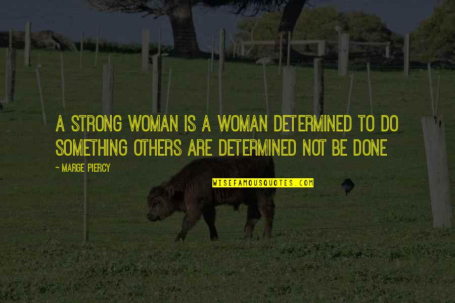 Armature Quotes By Marge Piercy: A strong woman is a woman determined to