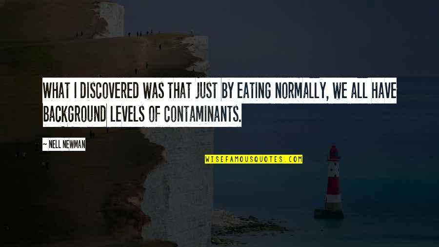 Armature Quotes By Nell Newman: What I discovered was that just by eating