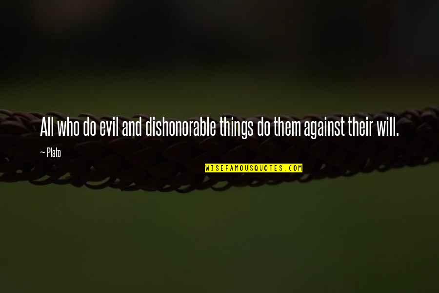 Armature Quotes By Plato: All who do evil and dishonorable things do