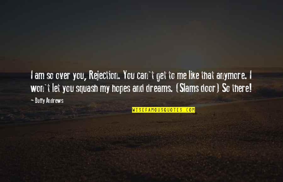 Armed Rebellion Quotes By Buffy Andrews: I am so over you, Rejection. You can't