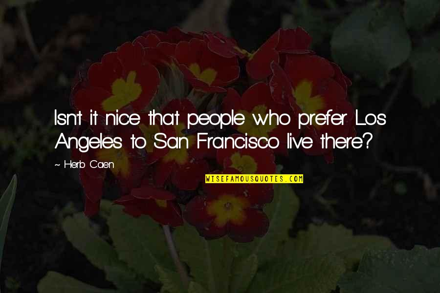 Armed Rebellion Quotes By Herb Caen: Isn't it nice that people who prefer Los