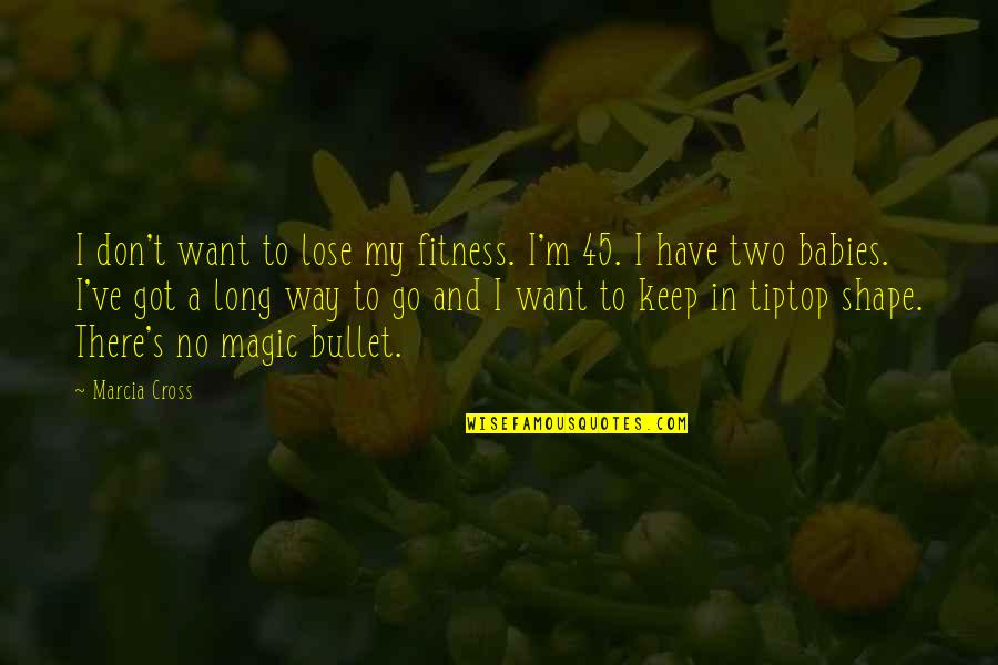 Armed Rebellion Quotes By Marcia Cross: I don't want to lose my fitness. I'm
