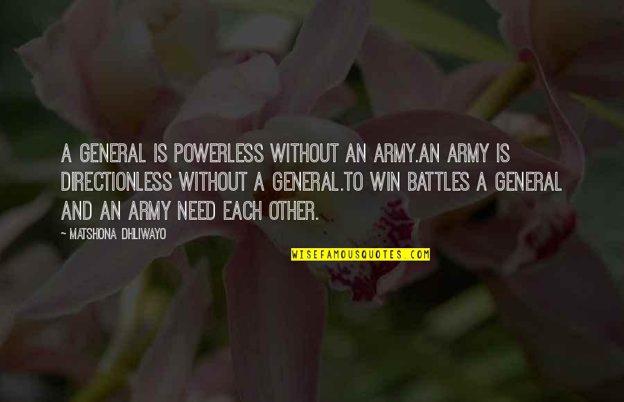 Armed Rebellion Quotes By Matshona Dhliwayo: A general is powerless without an army.An army