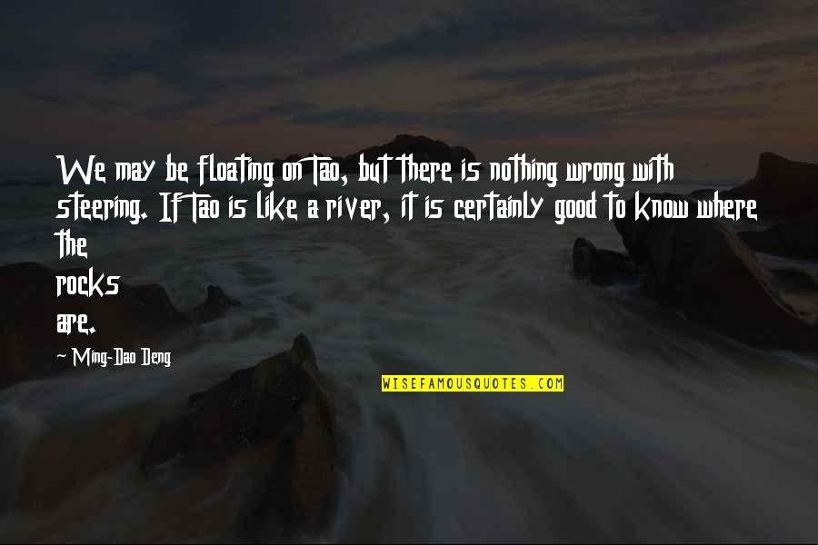 Armenian Revolutionary Federation Quotes By Ming-Dao Deng: We may be floating on Tao, but there