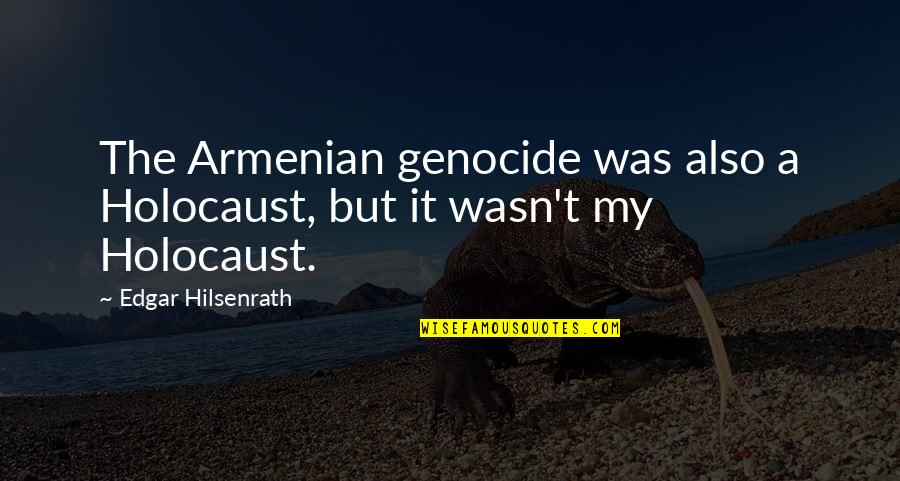 Armenians Genocide Quotes By Edgar Hilsenrath: The Armenian genocide was also a Holocaust, but