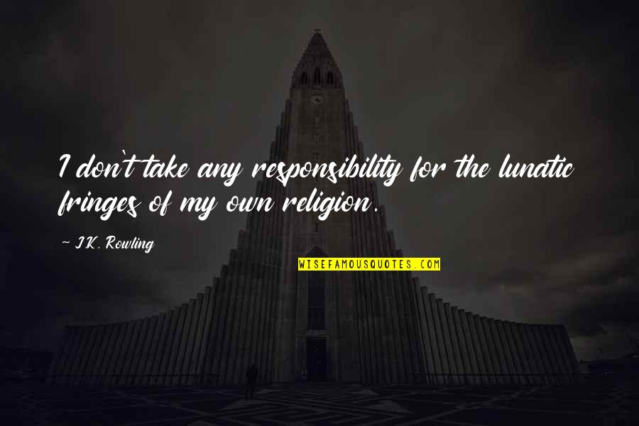 Armenians Genocide Quotes By J.K. Rowling: I don't take any responsibility for the lunatic