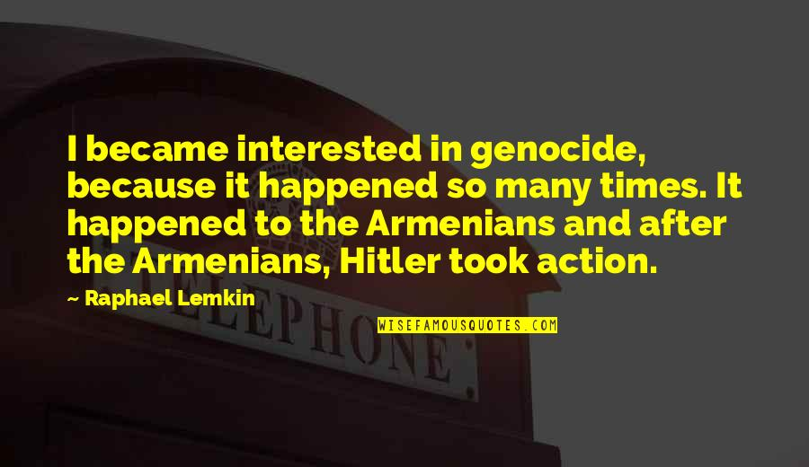 Armenians Genocide Quotes By Raphael Lemkin: I became interested in genocide, because it happened