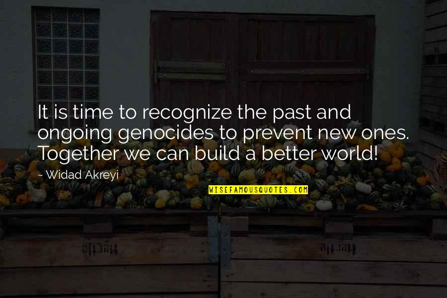 Armenians Genocide Quotes By Widad Akreyi: It is time to recognize the past and
