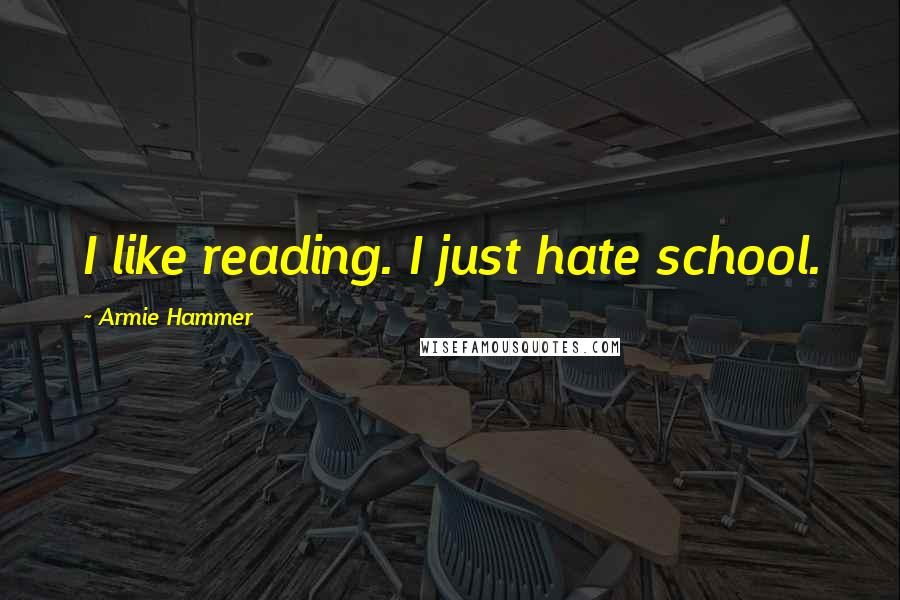 Armie Hammer quotes: I like reading. I just hate school.