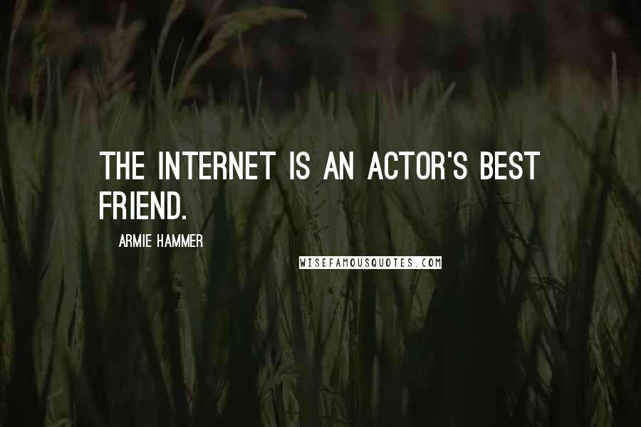 Armie Hammer quotes: The Internet is an actor's best friend.