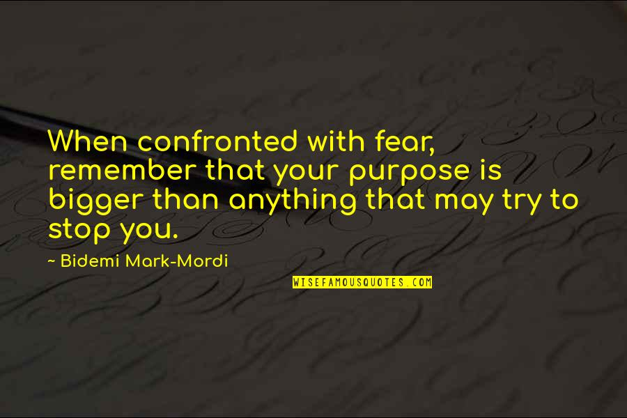 Armin Mohler Quotes By Bidemi Mark-Mordi: When confronted with fear, remember that your purpose