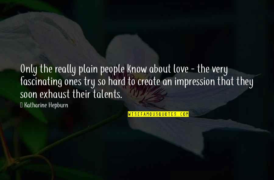 Armin Mohler Quotes By Katharine Hepburn: Only the really plain people know about love