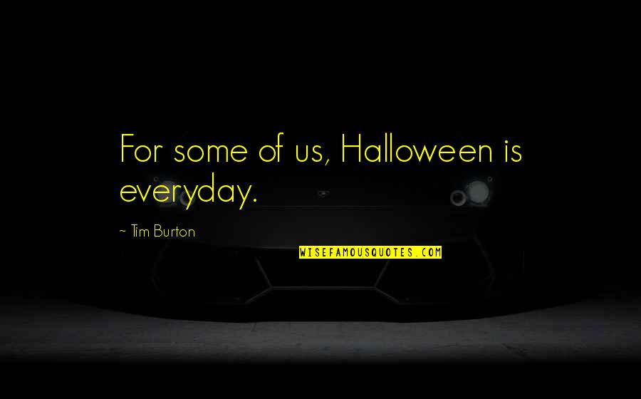 Armin Mohler Quotes By Tim Burton: For some of us, Halloween is everyday.