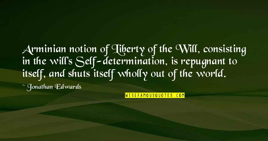 Arminian Quotes By Jonathan Edwards: Arminian notion of Liberty of the Will, consisting