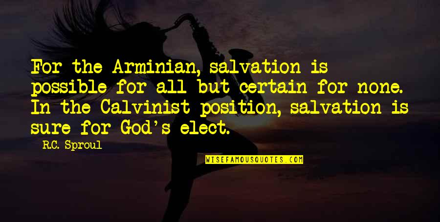 Arminian Quotes By R.C. Sproul: For the Arminian, salvation is possible for all