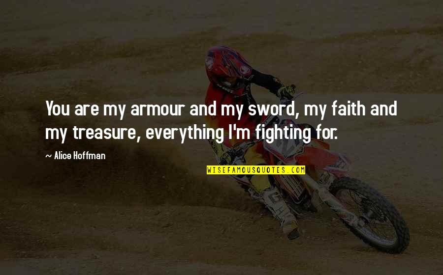 Armour Quotes By Alice Hoffman: You are my armour and my sword, my