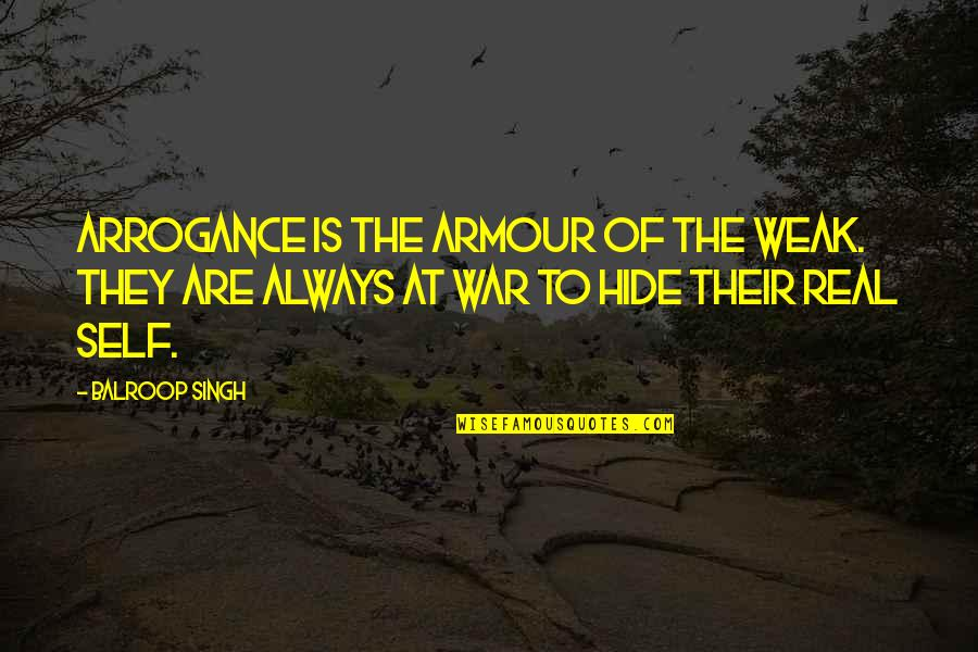Armour Quotes By Balroop Singh: Arrogance is the armour of the weak. They